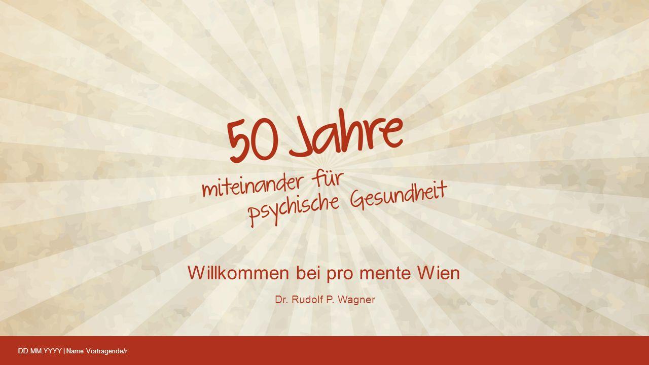 DD.MM.YYYY | Name Vortragende/r Willkommen bei pro mente Wien Dr. Rudolf P. Wagner