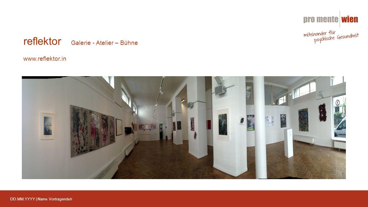 DD.MM.YYYY | Name Vortragende/r reflektor Galerie - Atelier – Bühne www.reflektor.in