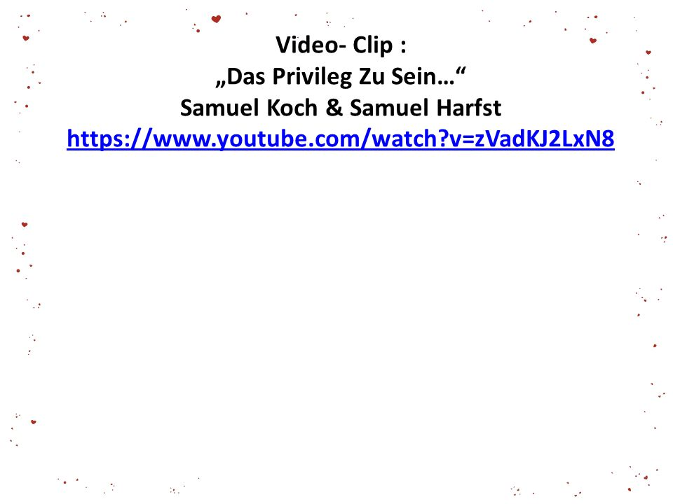 "Video- Clip : ""Das Privileg Zu Sein… Samuel Koch & Samuel Harfst https://www.youtube.com/watch v=zVadKJ2LxN8"