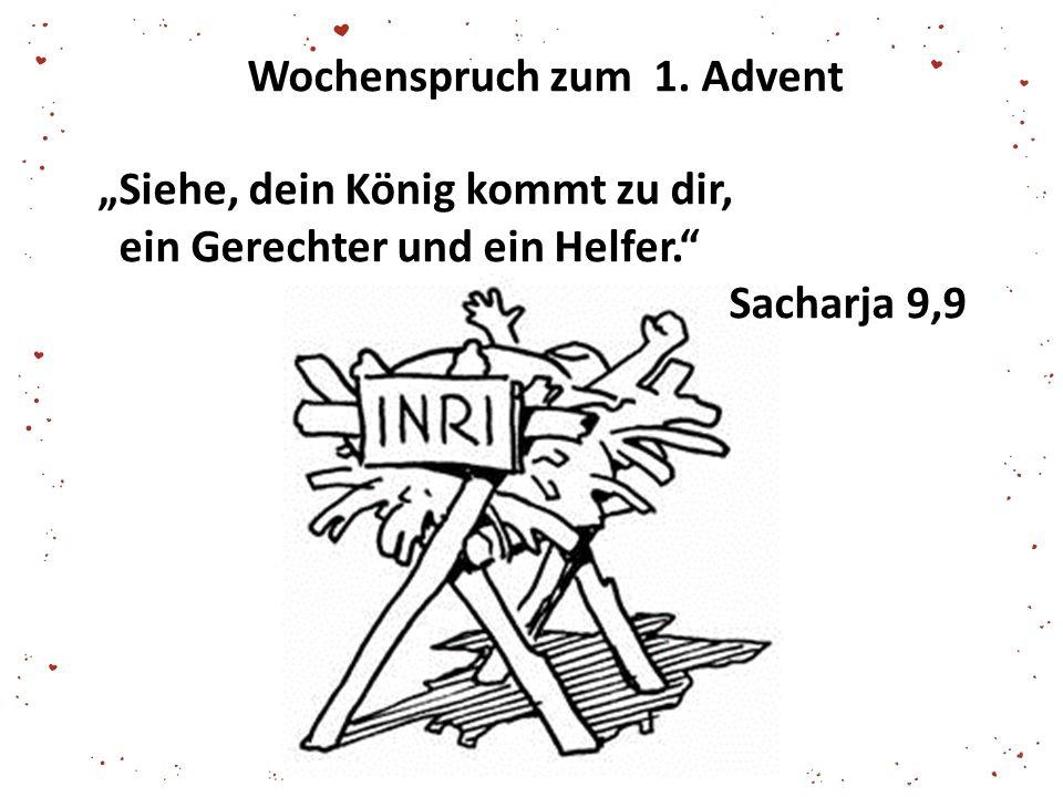 """Wochenspruch zum 1. Advent """"Siehe, dein König kommt zu dir, ein Gerechter und ein Helfer."""" Sacharja 9,9"""