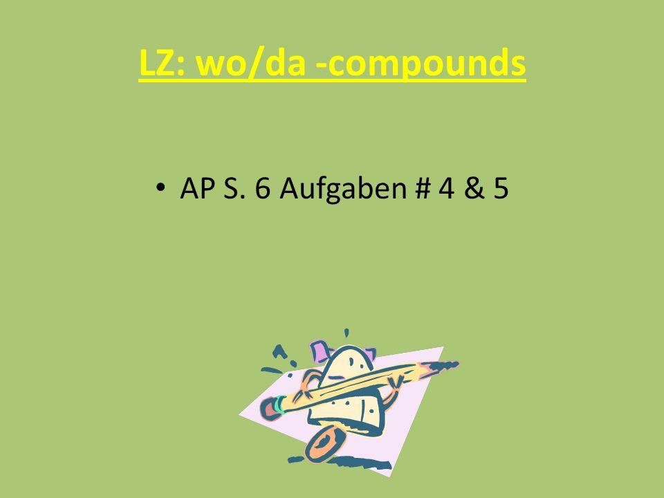 LZ: wo/da -compounds AP S. 6 Aufgaben # 4 & 5
