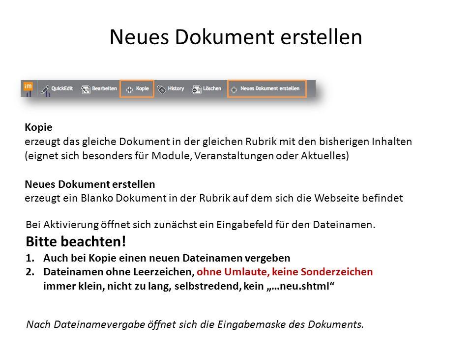 Neues Dokument erstellen Kopie erzeugt das gleiche Dokument in der gleichen Rubrik mit den bisherigen Inhalten (eignet sich besonders für Module, Veranstaltungen oder Aktuelles) Neues Dokument erstellen erzeugt ein Blanko Dokument in der Rubrik auf dem sich die Webseite befindet Bei Aktivierung öffnet sich zunächst ein Eingabefeld für den Dateinamen.