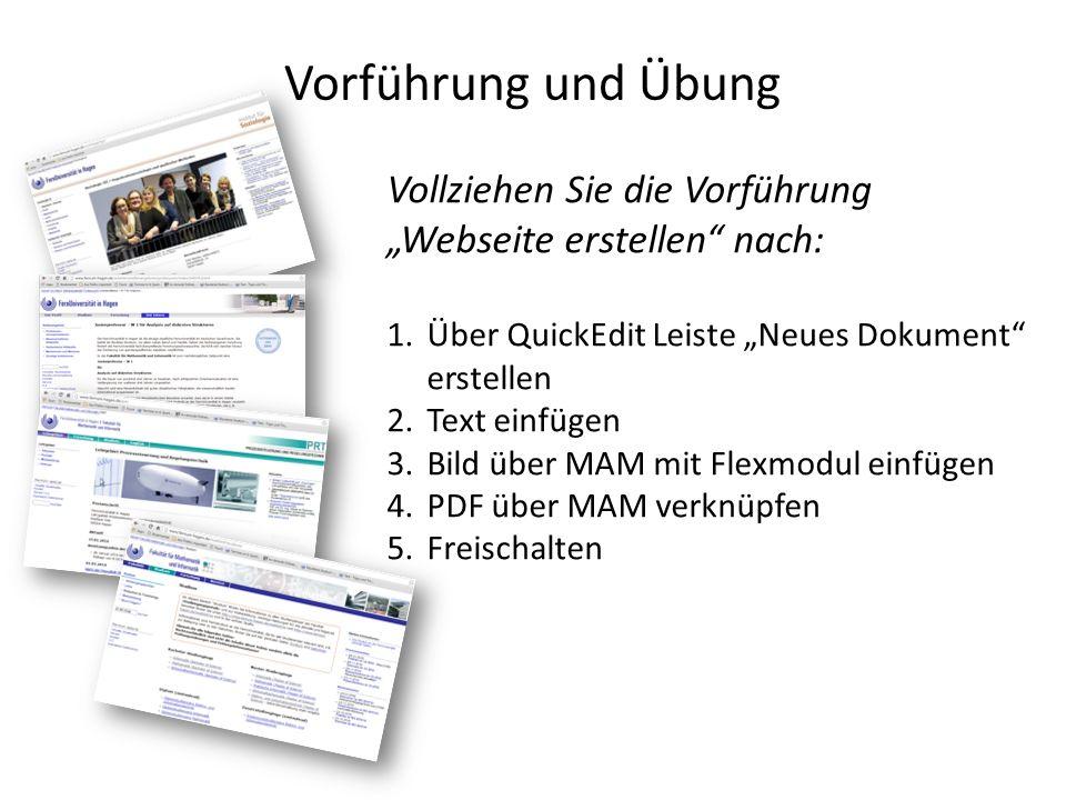"""Vorführung und Übung Vollziehen Sie die Vorführung """"Webseite erstellen nach: 1.Über QuickEdit Leiste """"Neues Dokument erstellen 2.Text einfügen 3.Bild über MAM mit Flexmodul einfügen 4.PDF über MAM verknüpfen 5.Freischalten"""