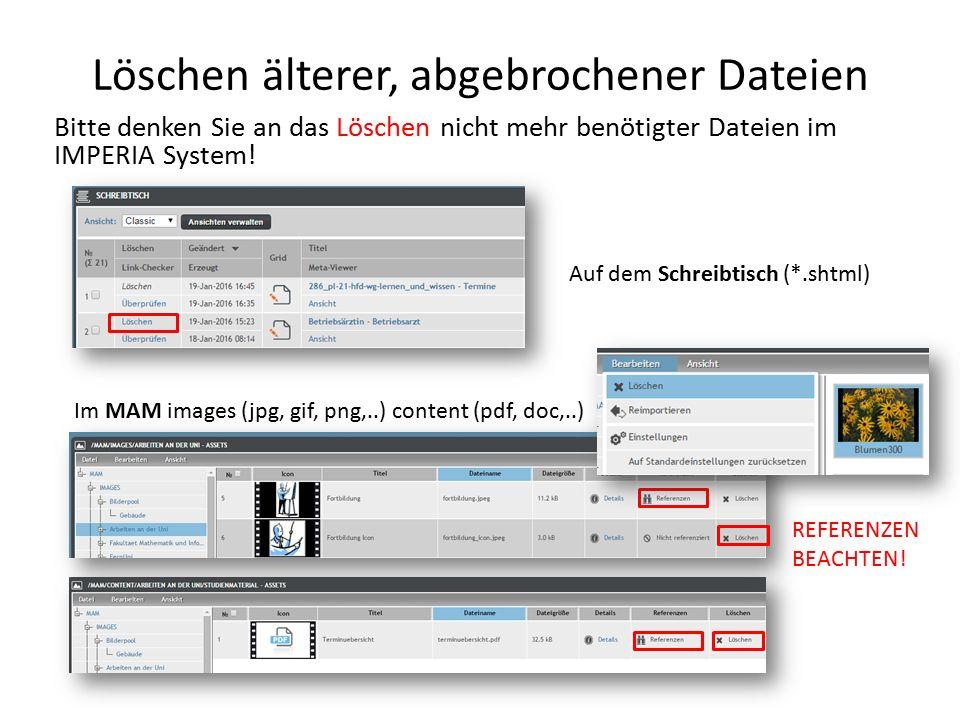 Löschen älterer, abgebrochener Dateien Bitte denken Sie an das Löschen nicht mehr benötigter Dateien im IMPERIA System.