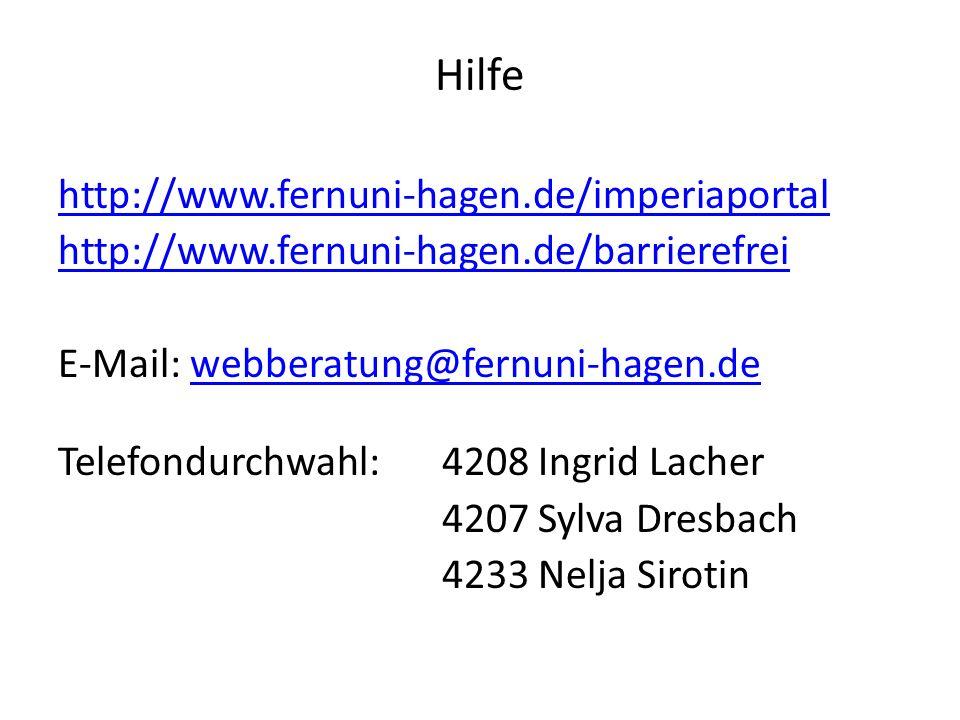 Hilfe http://www.fernuni-hagen.de/imperiaportal http://www.fernuni-hagen.de/barrierefrei E-Mail: webberatung@fernuni-hagen.dewebberatung@fernuni-hagen.de Telefondurchwahl: 4208 Ingrid Lacher 4207 Sylva Dresbach 4233 Nelja Sirotin