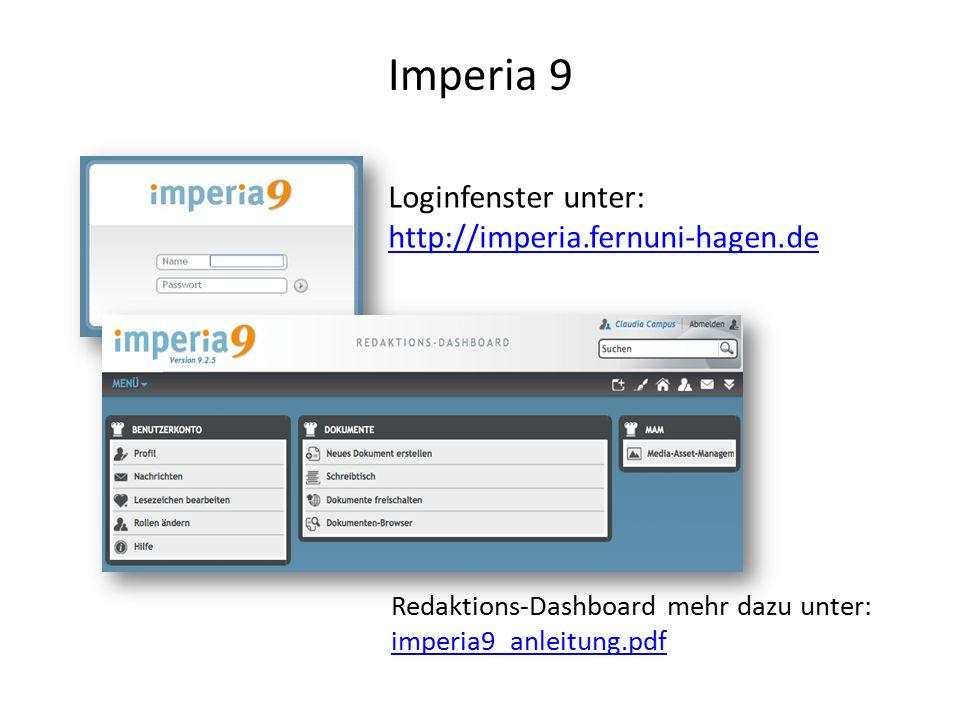 Imperia 9 Loginfenster unter: http://imperia.fernuni-hagen.de Redaktions-Dashboard mehr dazu unter: imperia9_anleitung.pdf