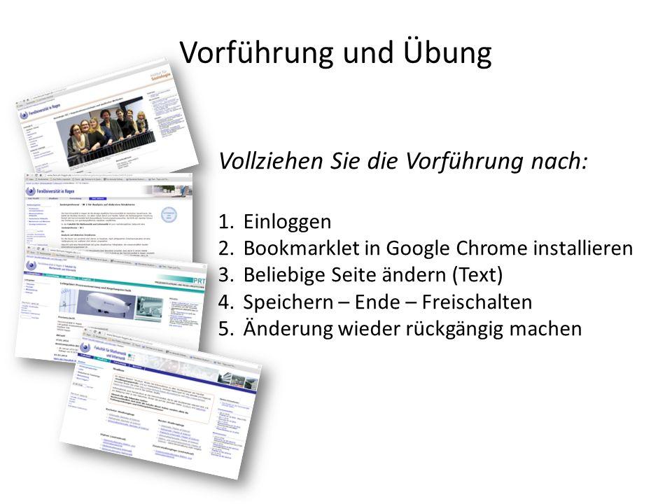 Vorführung und Übung Vollziehen Sie die Vorführung nach: 1.Einloggen 2.Bookmarklet in Google Chrome installieren 3.Beliebige Seite ändern (Text) 4.Speichern – Ende – Freischalten 5.Änderung wieder rückgängig machen