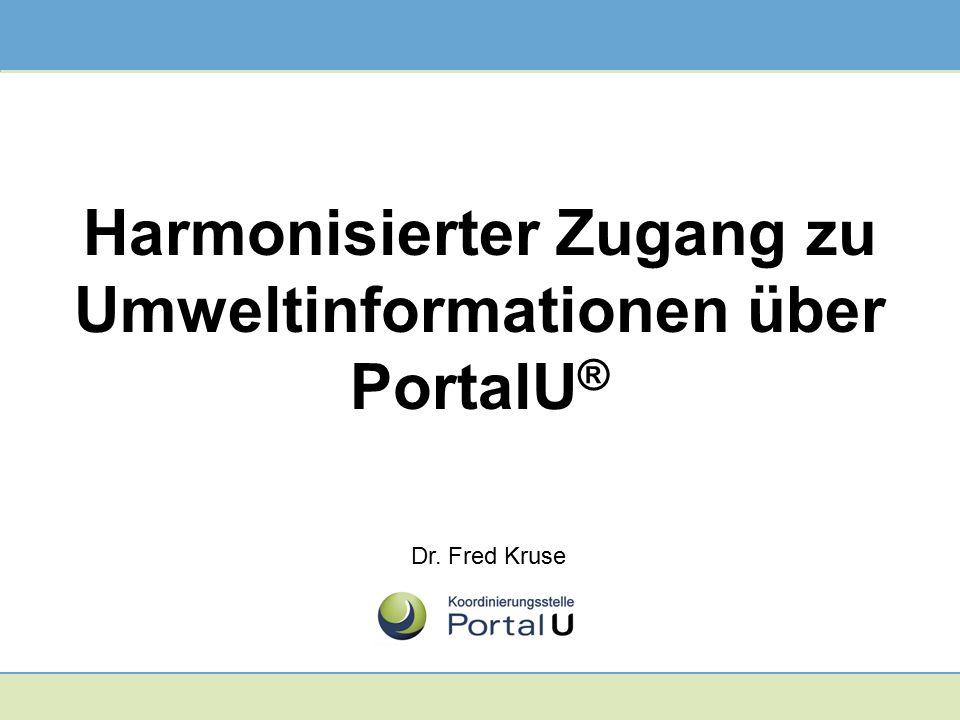 Harmonisierter Zugang zu Umweltinformationen über PortalU ® Dr. Fred Kruse