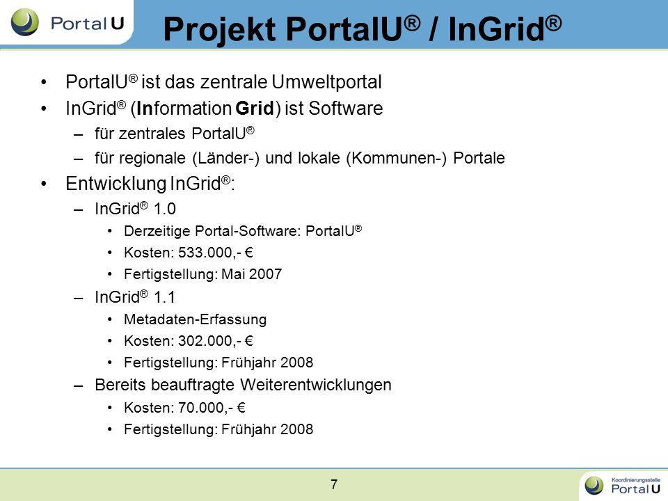 7 Projekt PortalU ® / InGrid ® PortalU ® ist das zentrale Umweltportal InGrid ® (Information Grid) ist Software –für zentrales PortalU ® –für regional
