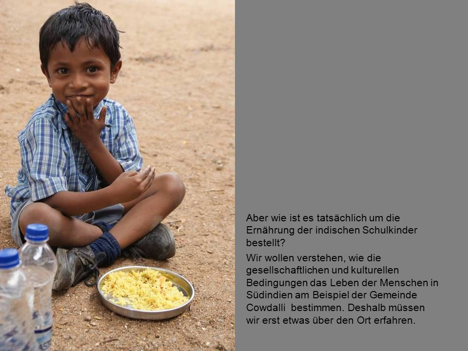 Aber wie ist es tatsächlich um die Ernährung der indischen Schulkinder bestellt.