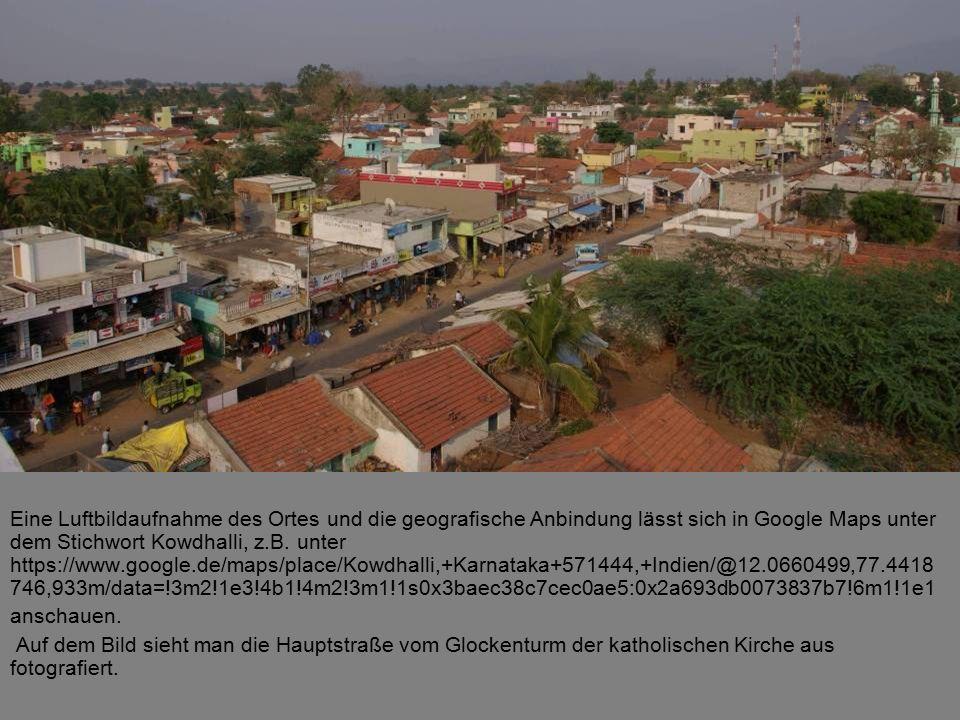 Eine Luftbildaufnahme des Ortes und die geografische Anbindung lässt sich in Google Maps unter dem Stichwort Kowdhalli, z.B.