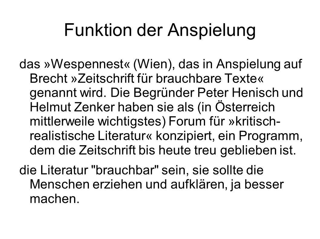 Funktion der Anspielung das »Wespennest« (Wien), das in Anspielung auf Brecht »Zeitschrift für brauchbare Texte« genannt wird.