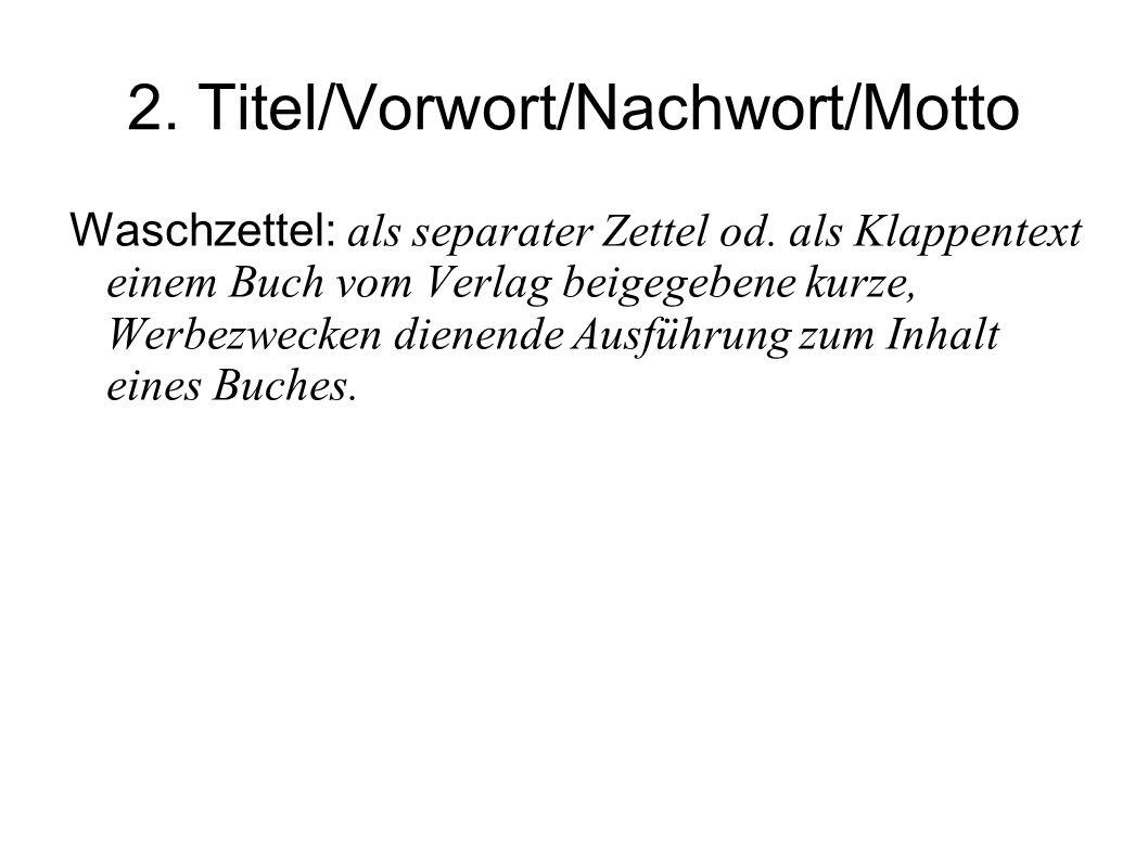 2.Titel/Vorwort/Nachwort/Motto Waschzettel: als separater Zettel od.