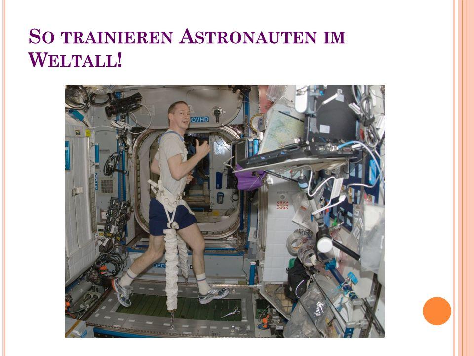 S O TRAINIEREN A STRONAUTEN IM W ELTALL !