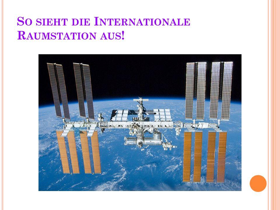 S O SIEHT DIE I NTERNATIONALE R AUMSTATION AUS !