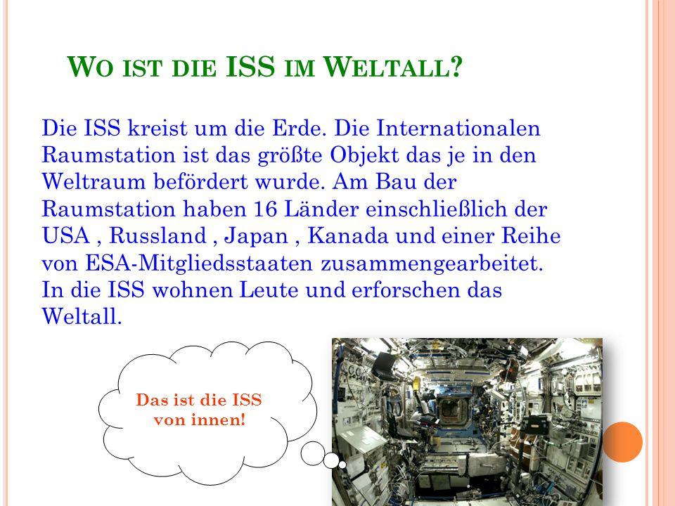 W O IST DIE ISS IM W ELTALL . Die ISS kreist um die Erde.