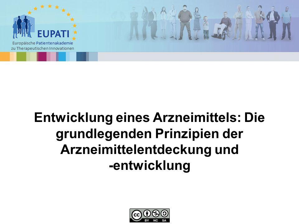 Europäische Patientenakademie zu Therapeutischen Innovationen Entwicklung eines Arzneimittels: Die grundlegenden Prinzipien der Arzneimittelentdeckung und -entwicklung
