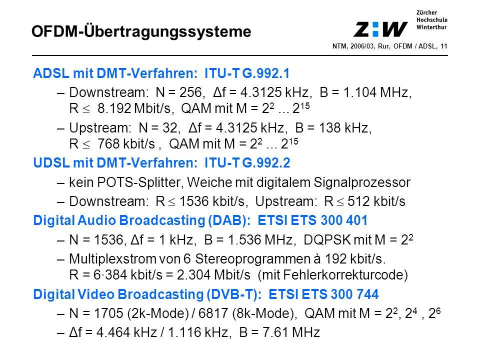 OFDM-Übertragungssysteme NTM, 2006/03, Rur, OFDM / ADSL, 11 ADSL mit DMT-Verfahren: ITU-T G.992.1 –Downstream: N = 256, Δf = 4.3125 kHz, B = 1.104 MHz, R  8.192 Mbit/s, QAM mit M = 2 2...