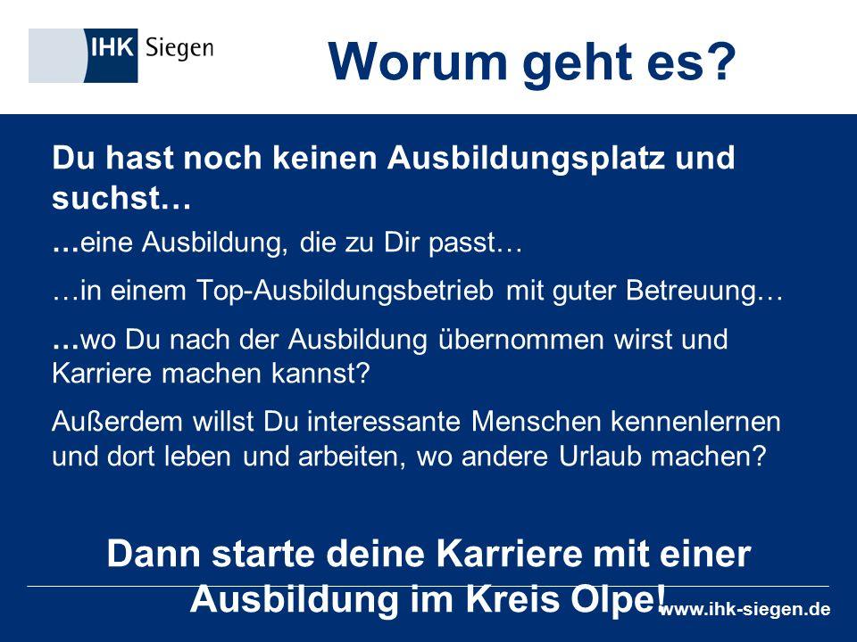 www.ihk-siegen.de Du hast noch keinen Ausbildungsplatz und suchst… …eine Ausbildung, die zu Dir passt… …in einem Top-Ausbildungsbetrieb mit guter Betr