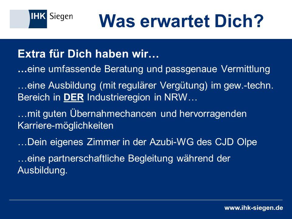 www.ihk-siegen.de Extra für Dich haben wir… …eine umfassende Beratung und passgenaue Vermittlung …eine Ausbildung (mit regulärer Vergütung) im gew.-techn.