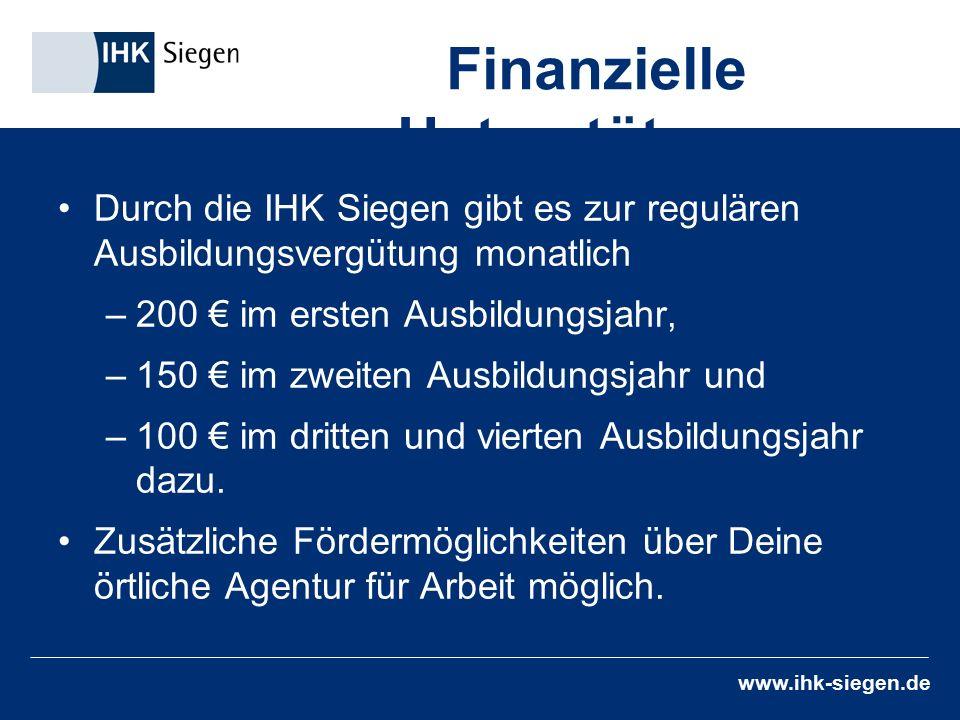 www.ihk-siegen.de Durch die IHK Siegen gibt es zur regulären Ausbildungsvergütung monatlich –200 € im ersten Ausbildungsjahr, –150 € im zweiten Ausbildungsjahr und –100 € im dritten und vierten Ausbildungsjahr dazu.