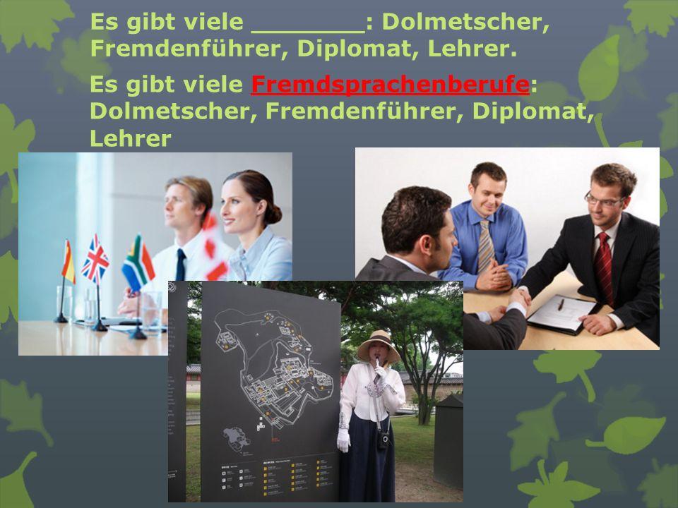 Es gibt viele _______: Dolmetscher, Fremdenführer, Diplomat, Lehrer. Es gibt viele Fremdsprachenberufe: Dolmetscher, Fremdenführer, Diplomat, Lehrer
