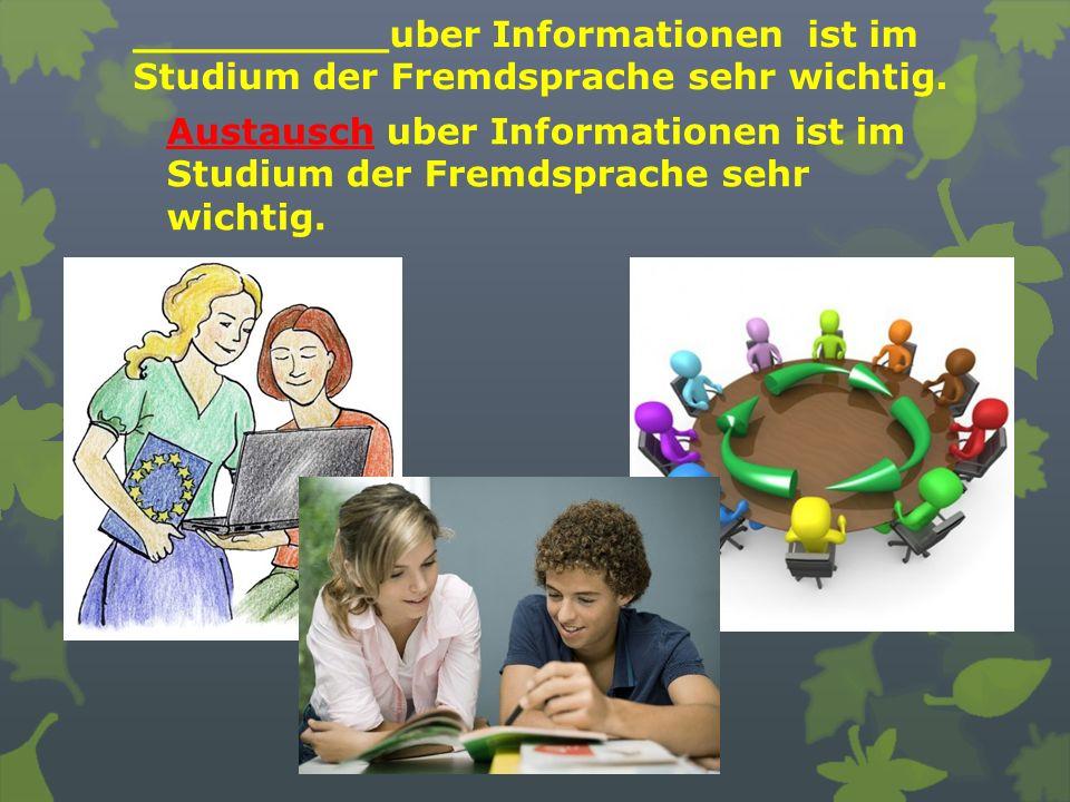 __________uber Informationen ist im Studium der Fremdsprache sehr wichtig. Austausch uber Informationen ist im Studium der Fremdsprache sehr wichtig.