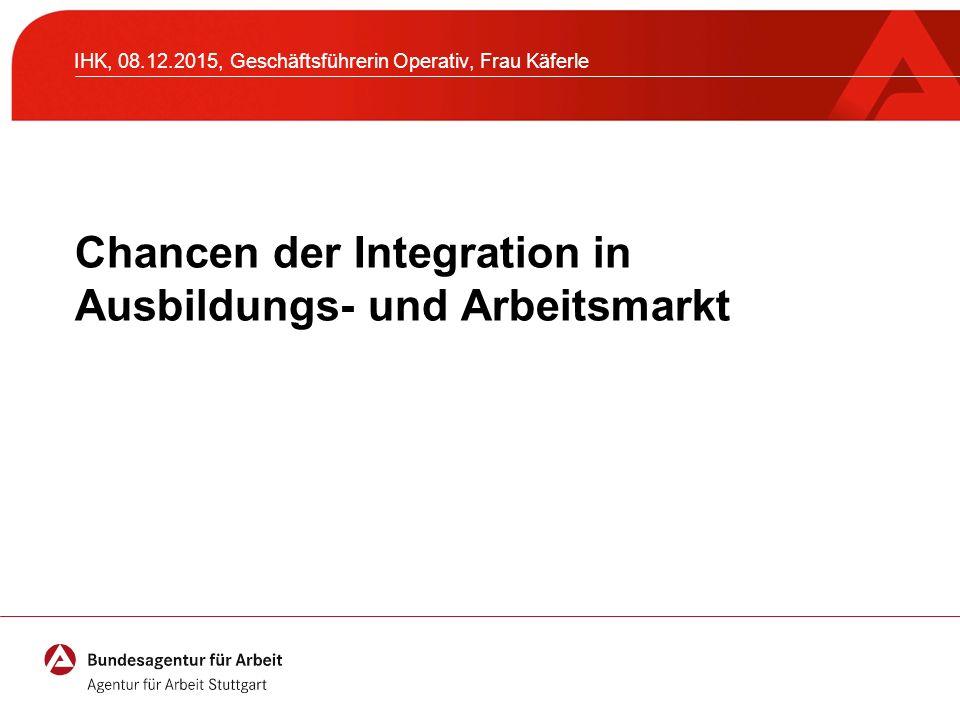 Chancen der Integration in Ausbildungs- und Arbeitsmarkt IHK, 08.12.2015, Geschäftsführerin Operativ, Frau Käferle