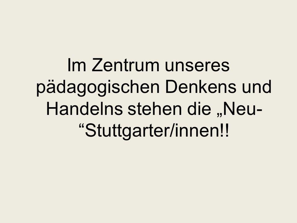 """Im Zentrum unseres pädagogischen Denkens und Handelns stehen die """"Neu- Stuttgarter/innen!!"""
