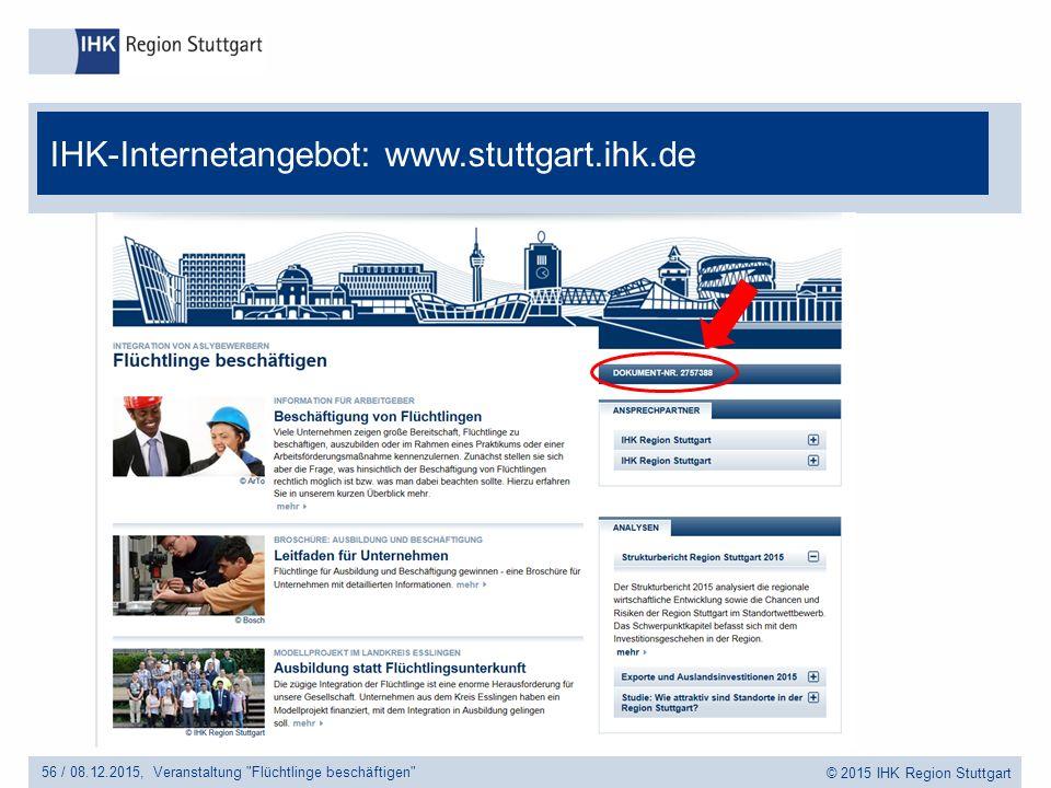© 2015 IHK Region Stuttgart IHK-Internetangebot: www.stuttgart.ihk.de 56 /Veranstaltung Flüchtlinge beschäftigen 08.12.2015,