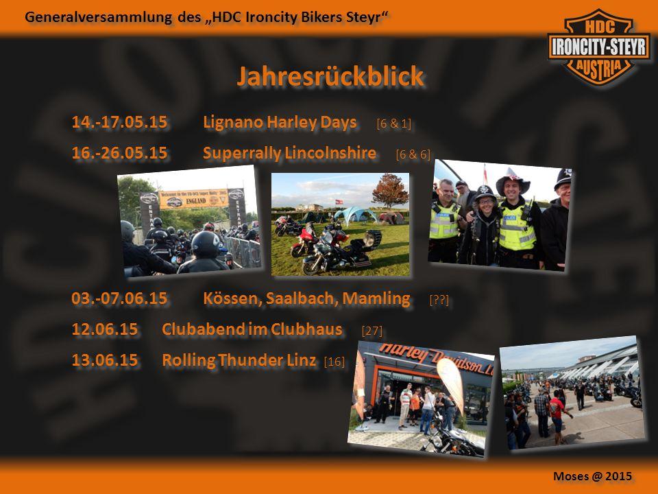 """Generalversammlung des """"HDC Ironcity Bikers Steyr Moses @ 2015 Jahresrückblick 16.-26.05.15Superrally Lincolnshire [6 & 6] 14.-17.05.15Lignano Harley Days [6 & 1] 03.-07.06.15Kössen, Saalbach, Mamling [ ] 12.06.15Clubabend im Clubhaus [27] 13.06.15Rolling Thunder Linz [16]"""