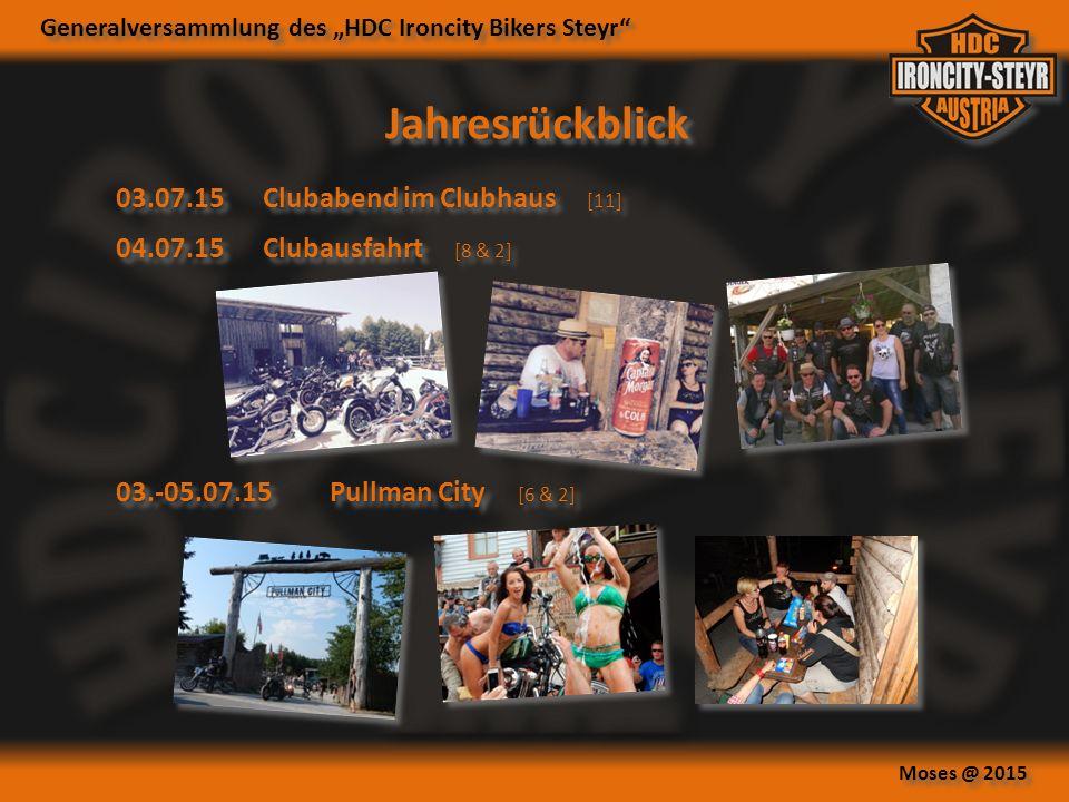 """Generalversammlung des """"HDC Ironcity Bikers Steyr Moses @ 2015 Jahresrückblick 04.07.15Clubausfahrt [8 & 2] 03.-05.07.15Pullman City [6 & 2] 03.07.15Clubabend im Clubhaus [11]"""
