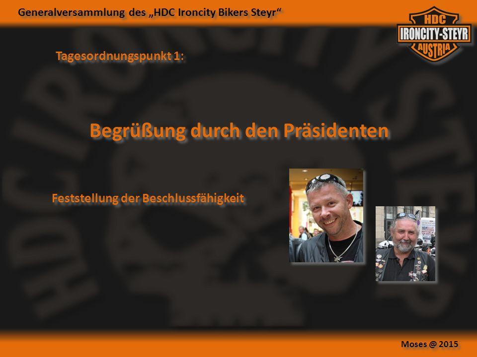 """Generalversammlung des """"HDC Ironcity Bikers Steyr Moses @ 2015 Tagesordnungspunkt 1: Begrüßung durch den Präsidenten Feststellung der Beschlussfähigkeit"""