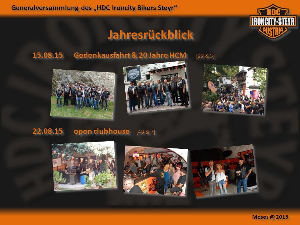 """Generalversammlung des """"HDC Ironcity Bikers Steyr Moses @ 2015 Jahresrückblick 15.08.15Gedenkausfahrt & 20 Jahre HCM [22 & 3] 22.08.15open clubhouse [43 & ?]"""
