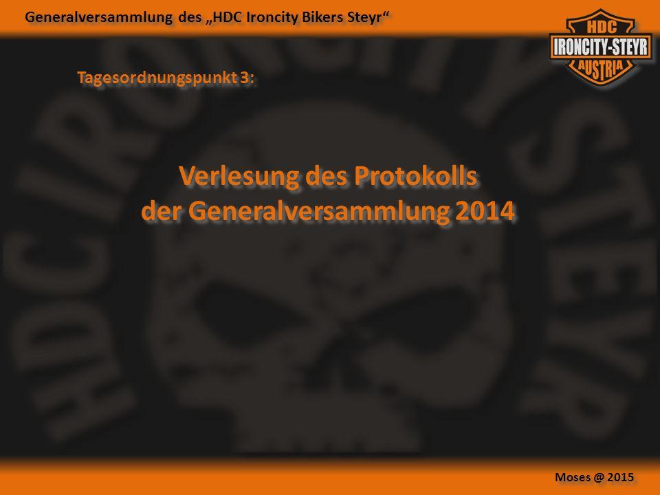 """Generalversammlung des """"HDC Ironcity Bikers Steyr Moses @ 2015 Tagesordnungspunkt 3: Verlesung des Protokolls der Generalversammlung 2014 Verlesung des Protokolls der Generalversammlung 2014"""
