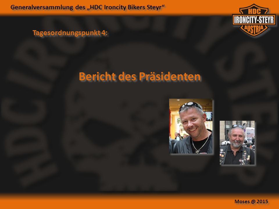 "Generalversammlung des ""HDC Ironcity Bikers Steyr Moses @ 2015 Tagesordnungspunkt 4: Bericht des Präsidenten"
