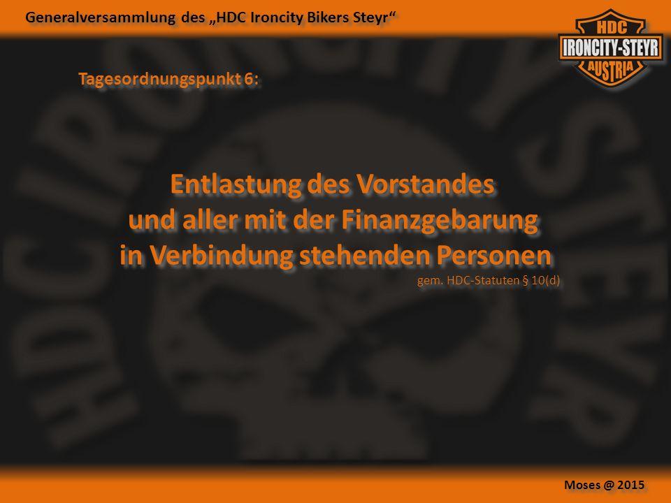 """Generalversammlung des """"HDC Ironcity Bikers Steyr Moses @ 2015 Tagesordnungspunkt 6: Entlastung des Vorstandes und aller mit der Finanzgebarung in Verbindung stehenden Personen gem."""
