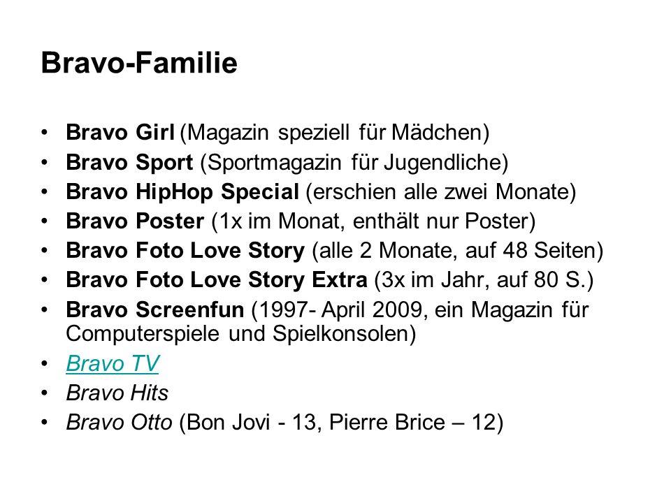 Bravo-Familie Bravo Girl (Magazin speziell für Mädchen) Bravo Sport (Sportmagazin für Jugendliche) Bravo HipHop Special (erschien alle zwei Monate) Br