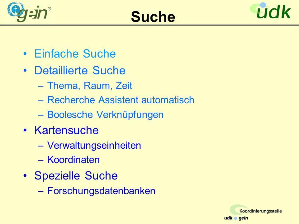Suche Einfache Suche Detaillierte Suche –Thema, Raum, Zeit –Recherche Assistent automatisch –Boolesche Verknüpfungen Kartensuche –Verwaltungseinheiten –Koordinaten Spezielle Suche –Forschungsdatenbanken