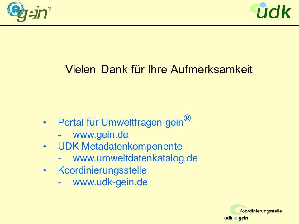 Portal für Umweltfragen gein ® -www.gein.de UDK Metadatenkomponente -www.umweltdatenkatalog.de Koordinierungsstelle -www.udk-gein.de Vielen Dank für Ihre Aufmerksamkeit
