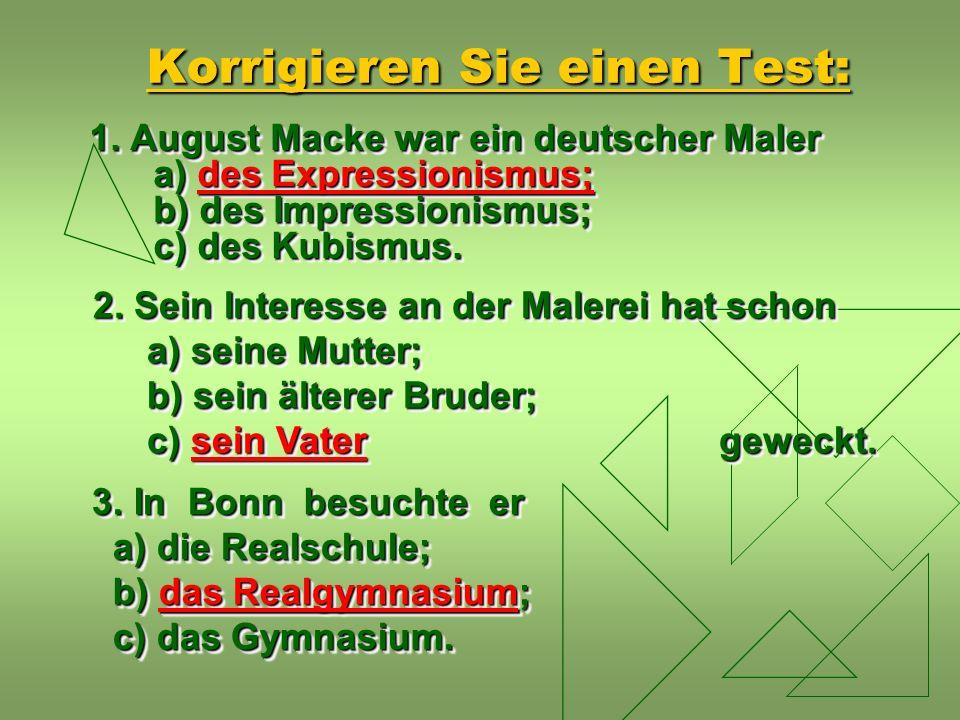 Korrigieren Sie einen Test: 1. August Macke war ein deutscher Maler a) des Expressionismus; b) des Impressionismus; c) des Kubismus. 2. Sein Interesse