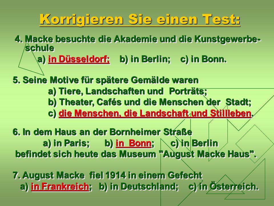 4. Macke besuchte die Akademie und die Kunstgewerbe- schule a) in Düsseldorf; b) in Berlin; c) in Bonn. a) in Düsseldorf; b) in Berlin; c) in Bonn. 4.