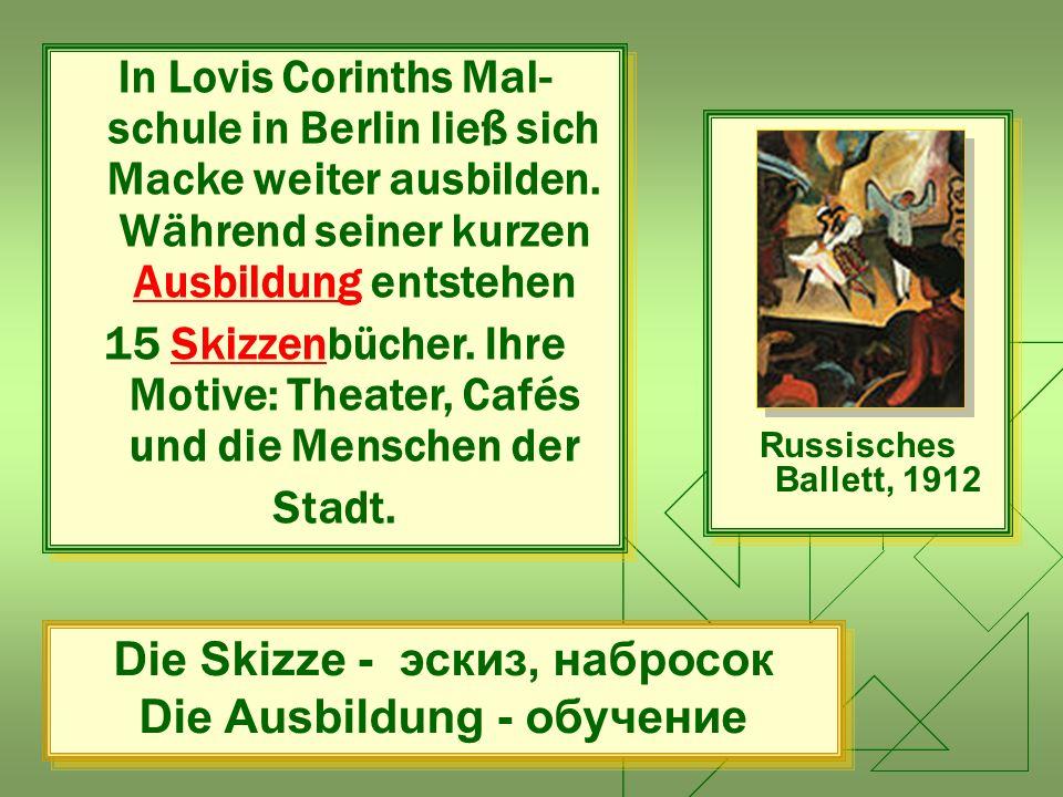 In Lovis Corinths Mal- schule in Berlin ließ sich Macke weiter ausbilden. Während seiner kurzen Ausbildung entstehen 15 Skizzenbücher. Ihre Motive: Th