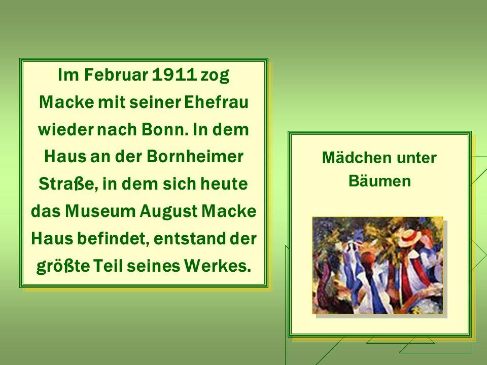 Im Februar 1911 zog Macke mit seiner Ehefrau wieder nach Bonn. In dem Haus an der Bornheimer Straße, in dem sich heute das Museum August Macke Haus be