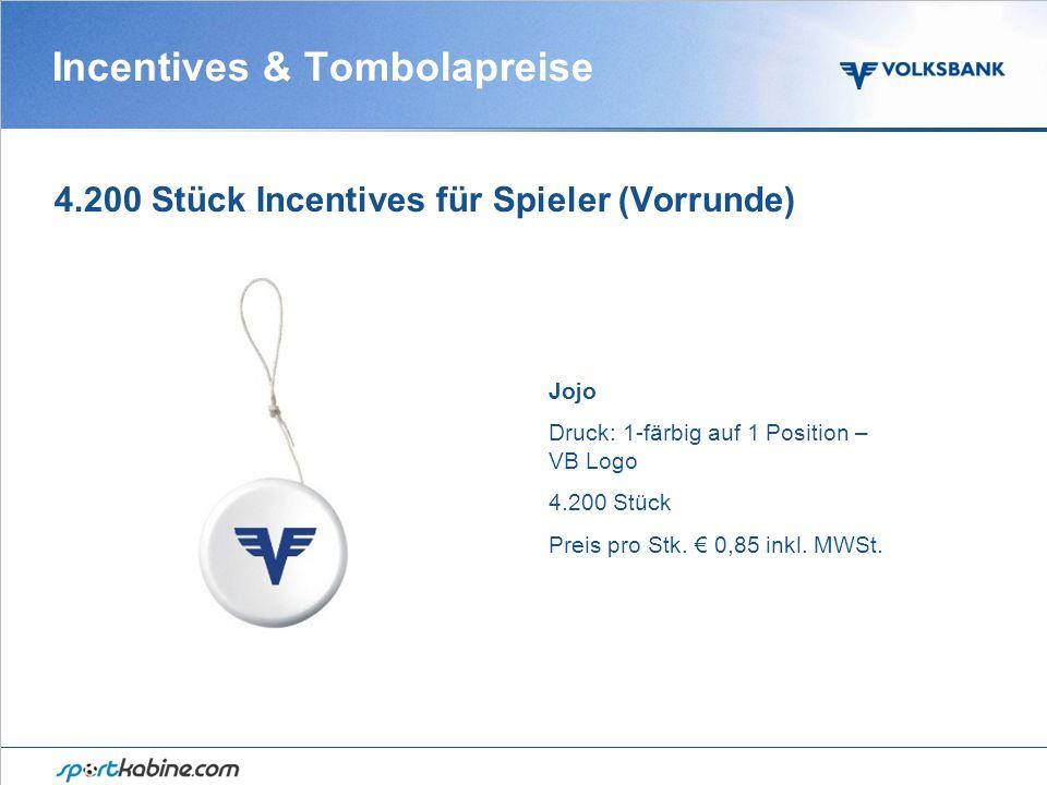 Incentives & Tombolapreise 4.200 Stück Incentives für Spieler (Vorrunde) Jojo Druck: 1-färbig auf 1 Position – VB Logo 4.200 Stück Preis pro Stk.