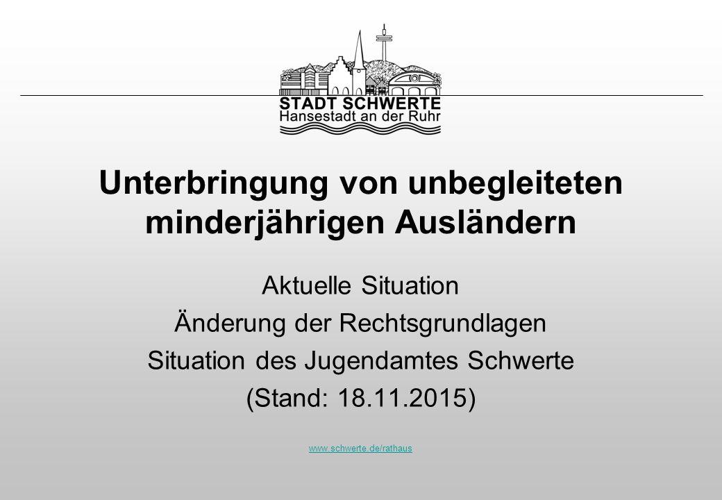 www.schwerte.de/rathaus Unterbringung von unbegleiteten minderjährigen Ausländern Aktuelle Situation Änderung der Rechtsgrundlagen Situation des Jugen