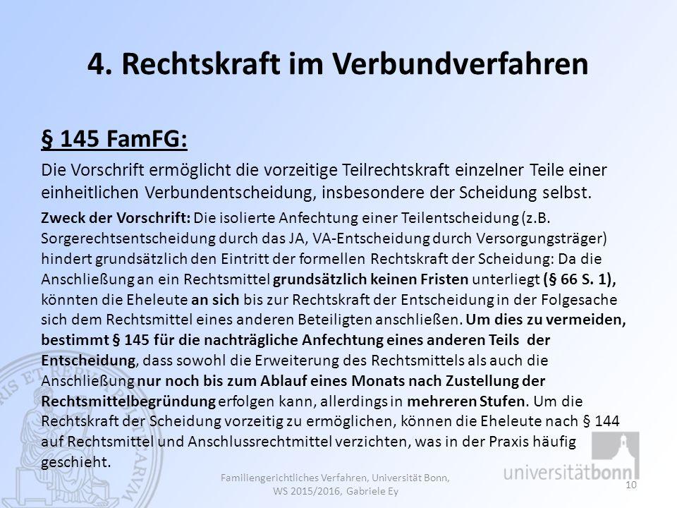 4. Rechtskraft im Verbundverfahren § 145 FamFG: Die Vorschrift ermöglicht die vorzeitige Teilrechtskraft einzelner Teile einer einheitlichen Verbunden