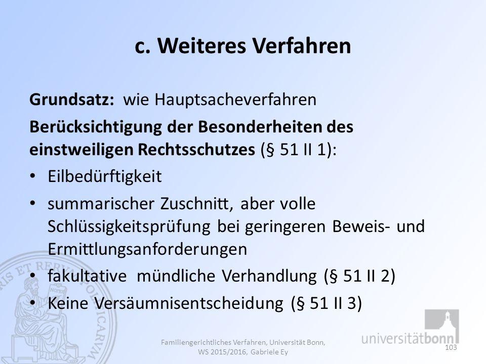 c. Weiteres Verfahren Grundsatz: wie Hauptsacheverfahren Berücksichtigung der Besonderheiten des einstweiligen Rechtsschutzes (§ 51 II 1): Eilbedürfti