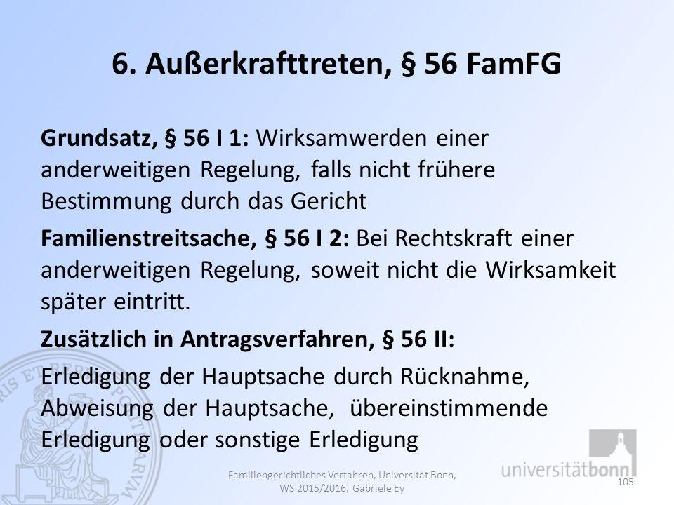 6. Außerkrafttreten, § 56 FamFG Grundsatz, § 56 I 1: Wirksamwerden einer anderweitigen Regelung, falls nicht frühere Bestimmung durch das Gericht Fami