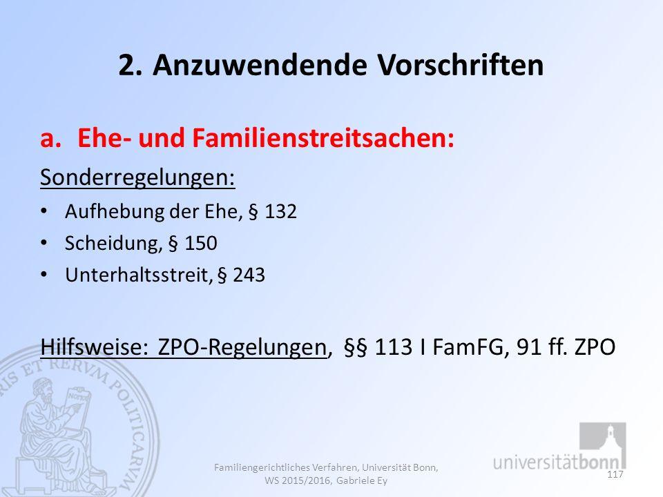 2. Anzuwendende Vorschriften a.Ehe- und Familienstreitsachen: Sonderregelungen: Aufhebung der Ehe, § 132 Scheidung, § 150 Unterhaltsstreit, § 243 Hilf